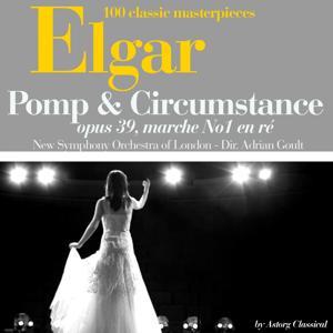 Elgar : Pomp and Circumstance, Op. 39 : Marche No. 1 en ré (100 classic masterpieces)