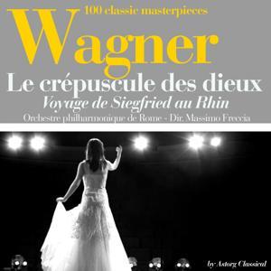 Wagner : Le crépuscule des dieux, Voyage de Siegfried au Rhin (100 classic masterpieces)
