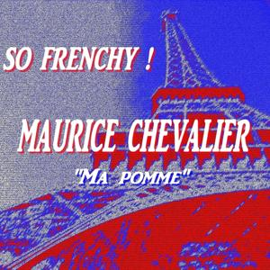 So Frenchy : Maurice Chevalier (Ma pomme)