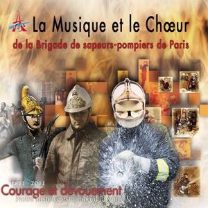 La musique et le choeur de la brigade de sapeurs-pompiers de Paris (1811 - 2011: Courage et dévouement)