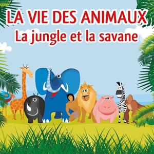 La vie des animaux (La jungle et la savane)