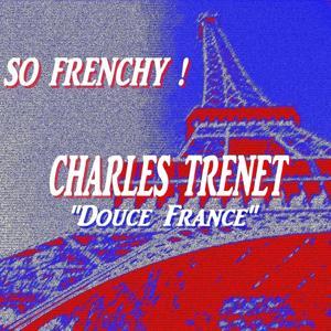 So Frenchy : Charles Trenet (Douce France)