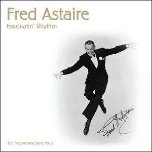 Fascinatin' Rhythm (The Fred Astaire Story, Vol. 1 1923 - 1933)