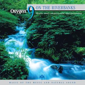 Oxygen 9: On the Riverbanks (Music And Countryside Daydreaming)