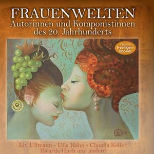 Frauenwelten - Autorinnen und Komponistinnen des 20. Jahrhunderts