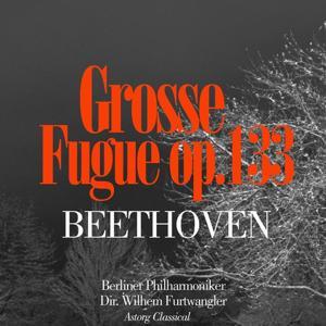 Beethoven : Grosse Fuge In B Flat Major, Op. 133