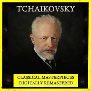 Tchaikovsky (Classical Masterpieces - Digitally Remastered)