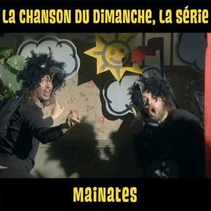 Mainates (La chanson du dimanche, la série saison 1)