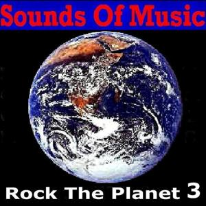 Sounds of Music Presents Rock the Planet, Vol. 3