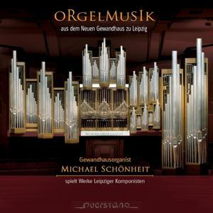 Orgelmusik aus dem Neuen Gewandhaus zu Leipzig - Gewandhausorganist Michael Schönheit spielt Werke Leipziger Komponisten Vol. 1