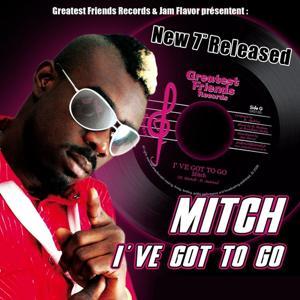 Mitch - I've Got To Go (Put some Love)