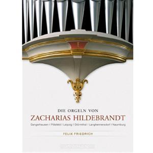 Die Orgeln von Zacharias Hildebrandt, Vol. 1