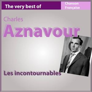 The Very Best of Charles Aznavour (Les incontournables de la chanson française)