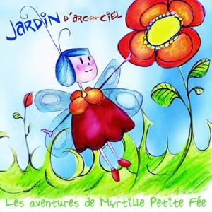 Myrtille petite fée, Jardin d'arc-en-ciel (Conte musical pour les enfants)