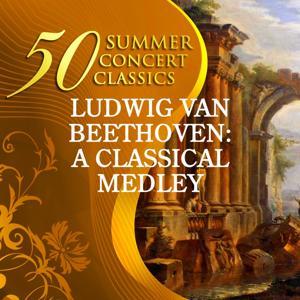 50 Summer Concert Classics: Ludwig van Beethoven - A Classical Medley