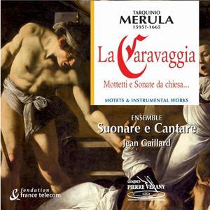 Merula : La caravaggia - mottetti e sonate da chiesa
