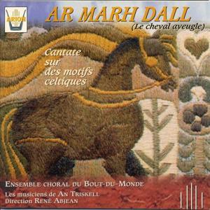 Ar Marh Dall (Le cheval aveugle) : Cantate sur des motifs celtiques