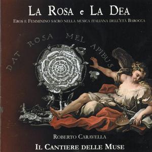 La Rosa E La Dea (Eros e femminino sacro nella musica italiana dell'età barocca)
