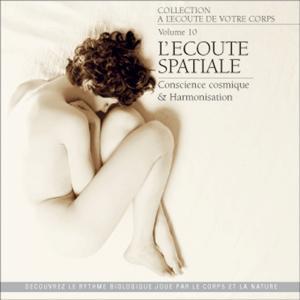 A l'écoute de votre corps, vol. 10 : L'écoute spatiale (Conscience cosmique et harmonisation)