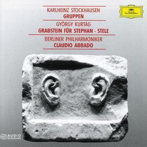 Kurtág: Grabstein für Stephan, Op.15; Stele, Op. 33 / Stockhausen: Gruppen