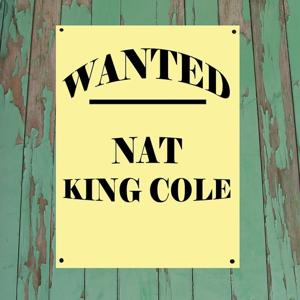 Wanted...Nat King Cole