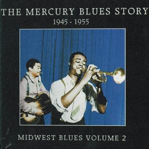 The Mercury Blues Story (1945-1955) - Midwest Blues, Vol. 2