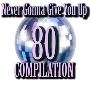 80 Never Gonna Give You Up Compilation