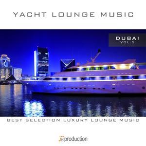 Yacht Lounge, Vol. 5 : Dubai