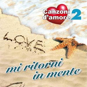 Mi ritorni in mente : Canzoni d'amore, Vol. 2