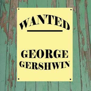 Wanted...George Gershwin