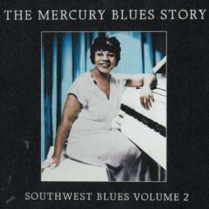 The Mercury Blues Story (1945-1955) - Southwest Blues, Vol. 2