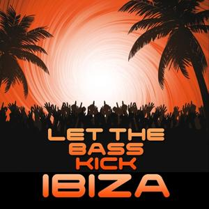 Let the Bass Kick In Ibiza