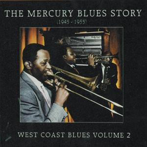 The Mercury Blues Story (1945 - 1955) - West Coast Blues, Vol. 2