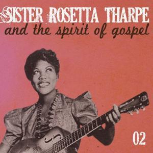 Sister Rosetta Tharpe and the Spirit of Gospel, Vol. 2