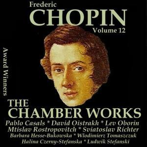 Chopin, Vol. 12 : The Chamber Works (Award Winners)