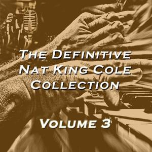 The Definitive Nat King Cole Collection, Vol. 3