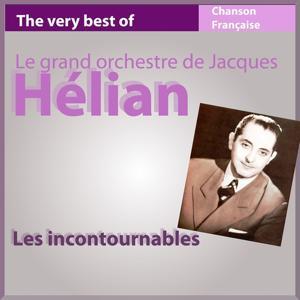 The Very Best of Jacques Hélian et son orchestre (Les incontournables de la chanson française)