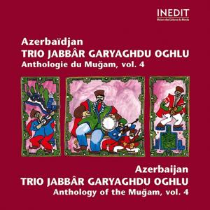 Azerbaïdjan. trio jabbâr garyaghdu oghlu. anthologie du mugam vol 4. azerbaidjan. anthology of the mugam vol 4.