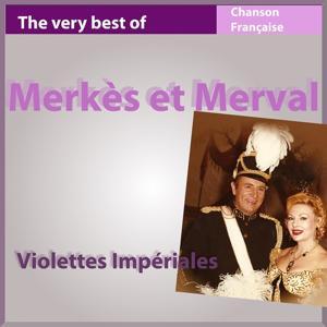 The Very Best of Merkès & Merval: Violettes impériales (Les incontournables de la chanson française)