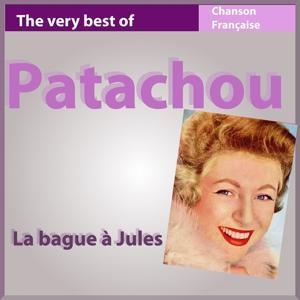 The Very Best of Patachou: La bague à Jules (Les incontournables de la chanson française)
