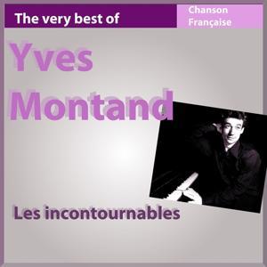 The Very Best of Yves Montand, vol. 1 (Les incontournables de la chanson française)