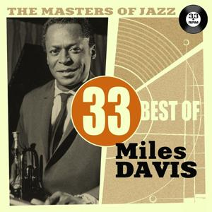 The Masters of Jazz: 33 Best of Miles Davis