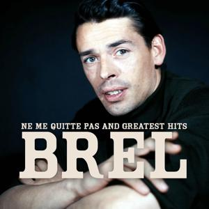 Jacques Brel : Ne me quitte pas and greatest hits (Remastered Original Version)