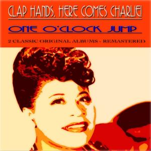 One O'Clock Jump / Clap Hands, Here Comes Charlie! (2 Classic Original Albums - Remastered)
