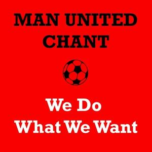 Manchester United Chant - We Do What We Want