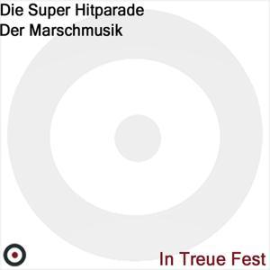 In Treue Fest (Die Super Hitparade der Marschmusik)