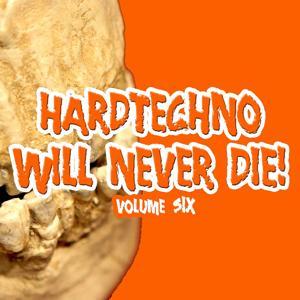 Hardtechno Will Never Die! Vol. 6