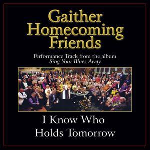 I Know Who Holds Tomorrow Performance Tracks