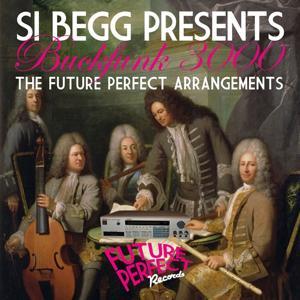 Si Begg Presents Buckfunk 3000: The Future Perfect Arrangements