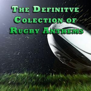 The Definitive Collection of Rugby Anthems